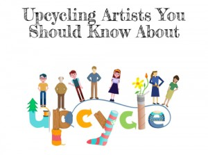 7_Upcycling_Artists_You_Should_Know_About