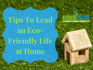 Tips To Lead an Eco-Friendly Life at Home